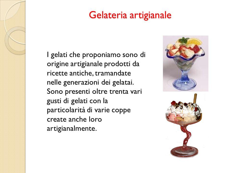 Gelateria artigianale I gelati che proponiamo sono di origine artigianale prodotti da ricette antiche, tramandate nelle generazioni dei gelatai. Sono