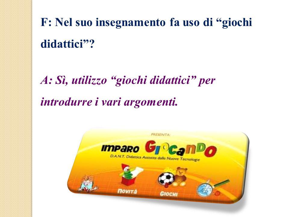 F: Nel suo insegnamento fa uso di giochi didattici? A: Sì, utilizzo giochi didattici per introdurre i vari argomenti.