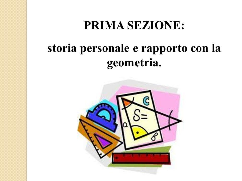 PRIMA SEZIONE: storia personale e rapporto con la geometria.