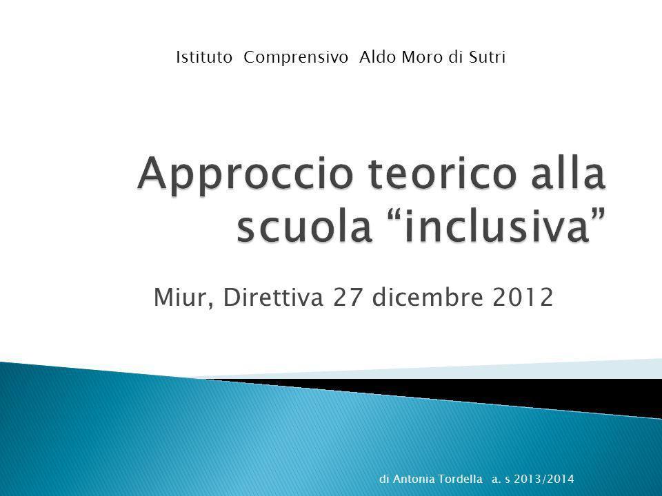 Miur, Direttiva 27 dicembre 2012 di Antonia Tordella a. s 2013/2014 Istituto Comprensivo Aldo Moro di Sutri