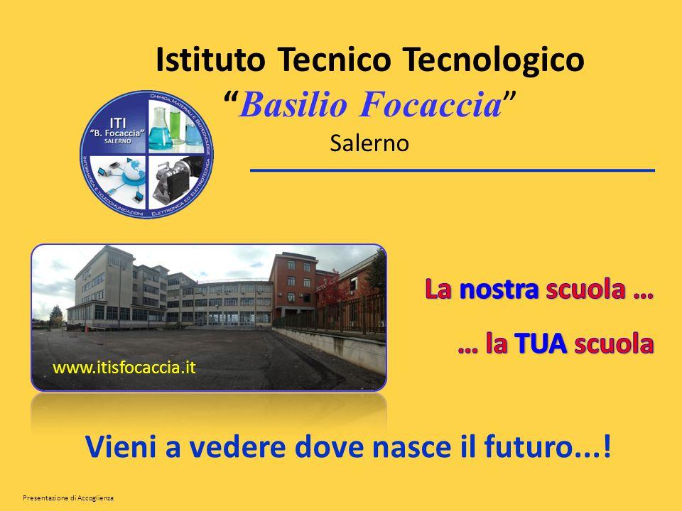 I STITUTO T ECNICO - S ETTORE TECNOLOGICO – B ASILIO F OCACCIA Benvenuta, Benvenuto al Focaccia.