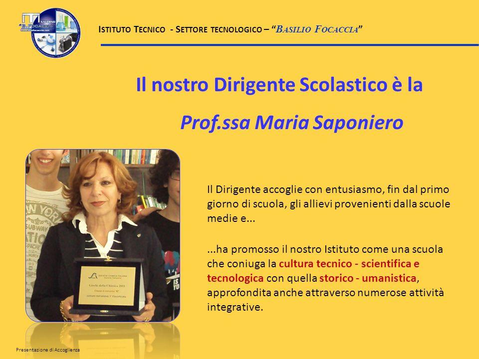 Il nostro Dirigente Scolastico è la Prof.ssa Maria Saponiero Il Dirigente accoglie con entusiasmo, fin dal primo giorno di scuola, gli allievi proveni