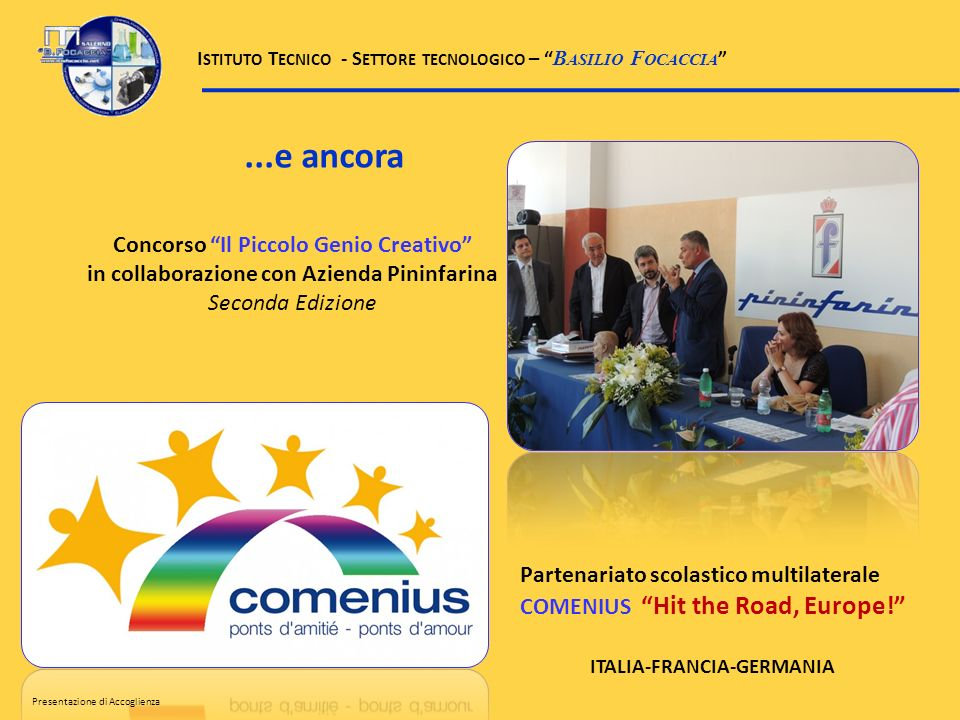 ...e ancora Partenariato scolastico multilaterale COMENIUS Hit the Road, Europe! ITALIA-FRANCIA-GERMANIA Concorso Il Piccolo Genio Creativo in collabo