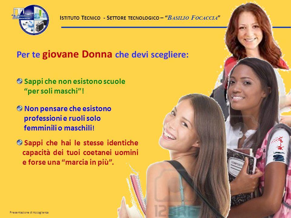 Per te giovane Donna che devi scegliere: Sappi che non esistono scuole per soli maschi! Non pensare che esistono professioni e ruoli solo femminili o