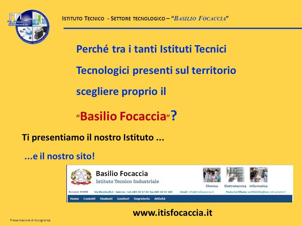Perché tra i tanti Istituti Tecnici Tecnologici presenti sul territorio scegliere proprio il Basilio Focaccia ? Ti presentiamo il nostro Istituto.....