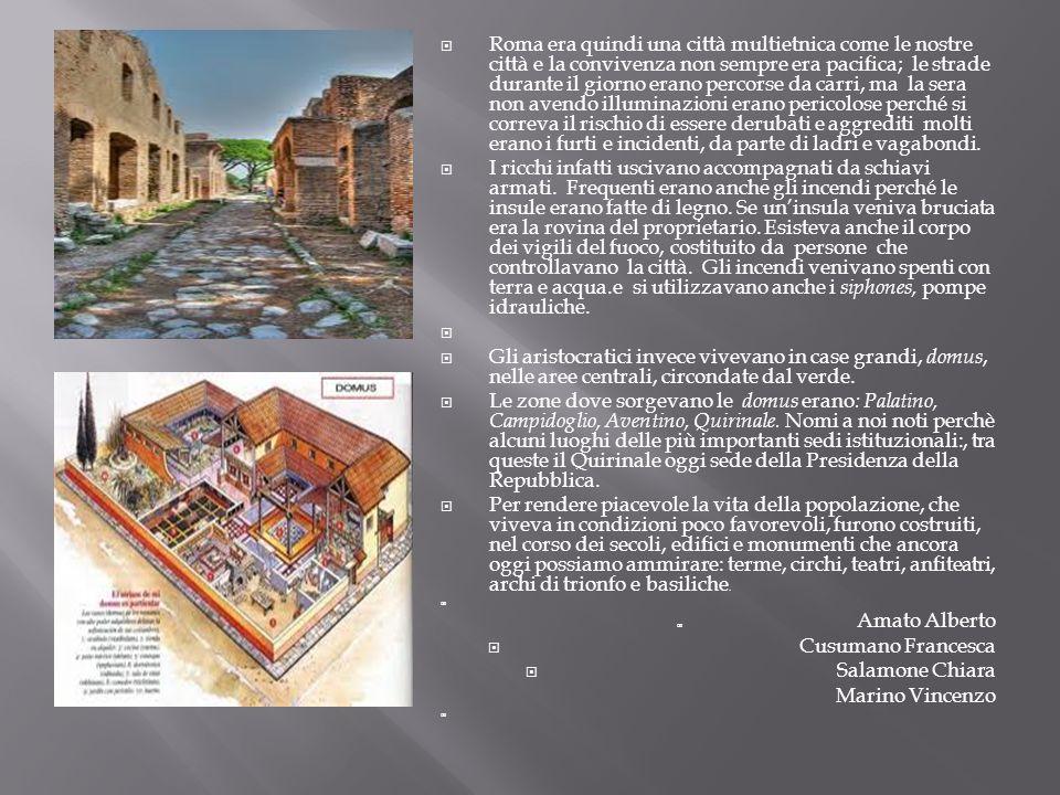 Roma era quindi una città multietnica come le nostre città e la convivenza non sempre era pacifica; le strade durante il giorno erano percorse da carr