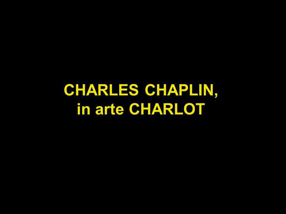CHARLES CHAPLIN, in arte CHARLOT