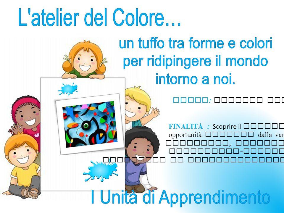 TEMPO : Ottobre Novembre FINALITÀ : Scoprire il colore e le opportunità offerte dalla varietà cromatica, stimolando capacità espressivo - comunicative personali, favorendo il coinvolgimento emotivo