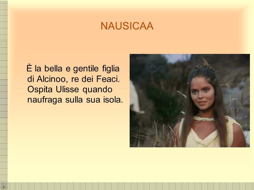 7 NAUSICAA È la bella e gentile figlia di Alcinoo, re dei Feaci.