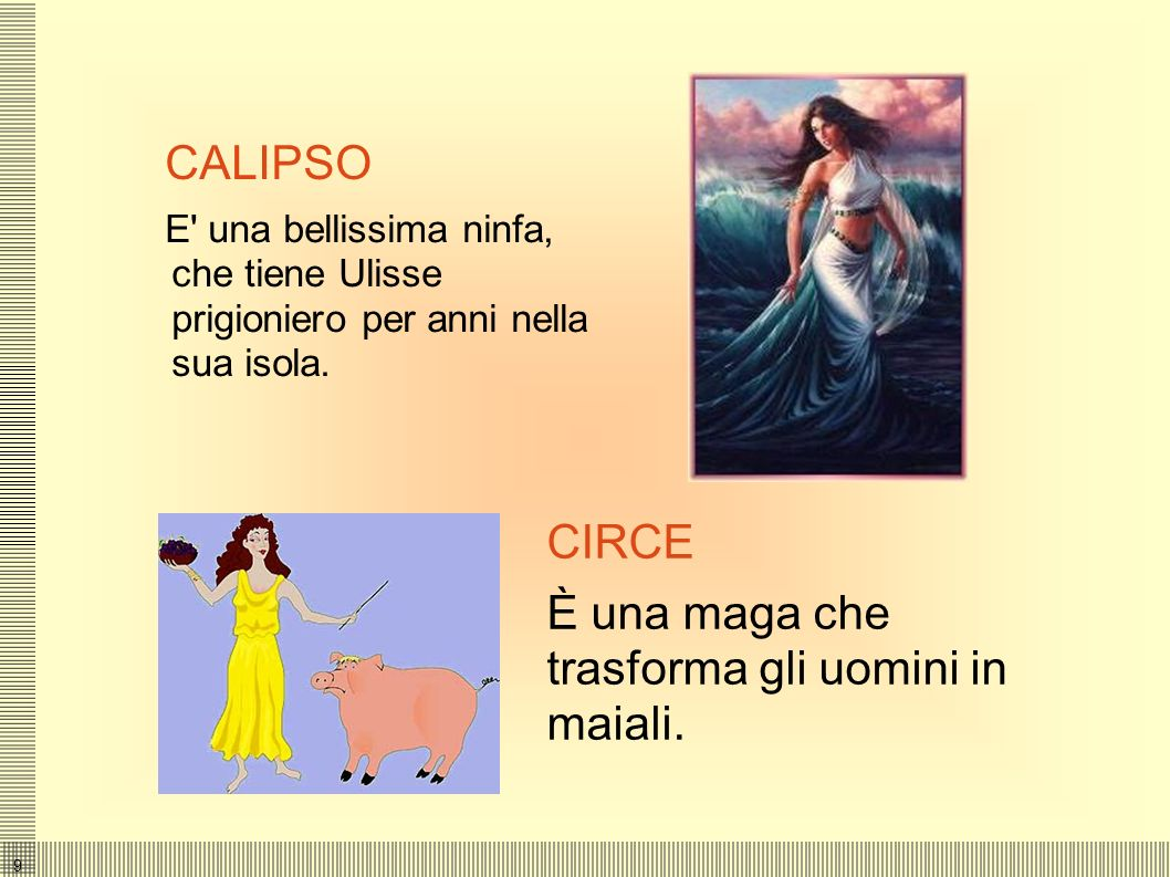 9 CALIPSO E una bellissima ninfa, che tiene Ulisse prigioniero per anni nella sua isola.