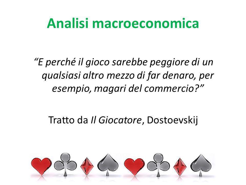 Analisi macroeconomica E perché il gioco sarebbe peggiore di un qualsiasi altro mezzo di far denaro, per esempio, magari del commercio.