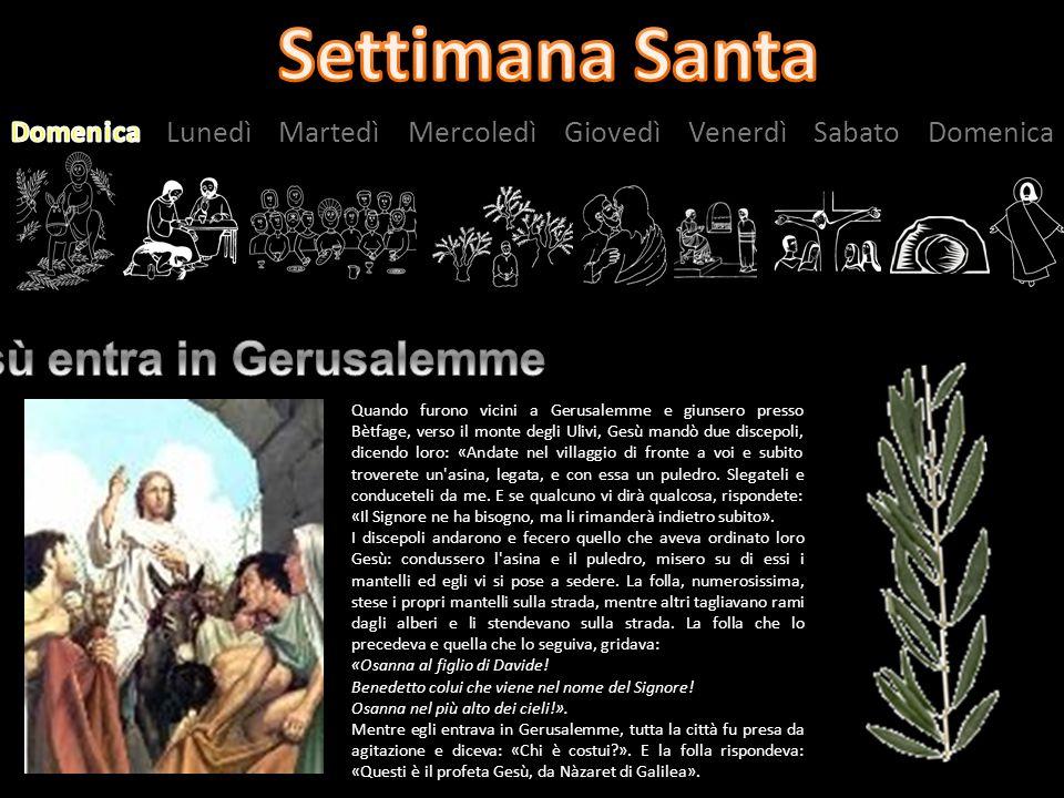 Domenica Lunedì Martedì Mercoledì Giovedì Venerdì Sabato Domenica Quando furono vicini a Gerusalemme e giunsero presso Bètfage, verso il monte degli U