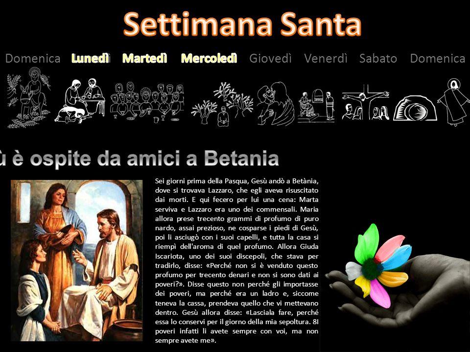 Domenica Lunedì Martedì Mercoledì Giovedì Venerdì Sabato Domenica Sei giorni prima della Pasqua, Gesù andò a Betània, dove si trovava Lazzaro, che egl
