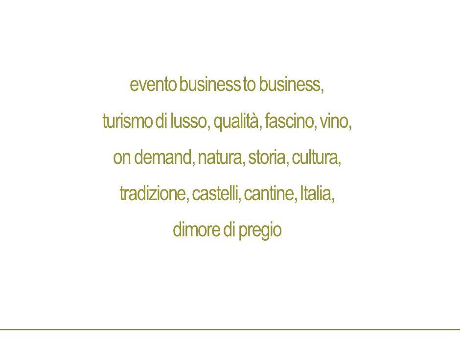 evento business to business, turismo di lusso, qualità, fascino, vino, on demand, natura, storia, cultura, tradizione, castelli, cantine, Italia, dimore di pregio