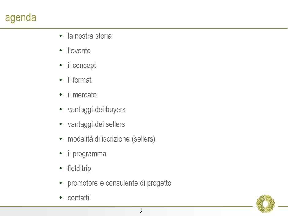 2 agenda la nostra storia levento il concept il format il mercato vantaggi dei buyers vantaggi dei sellers modalità di iscrizione (sellers) il programma field trip promotore e consulente di progetto contatti
