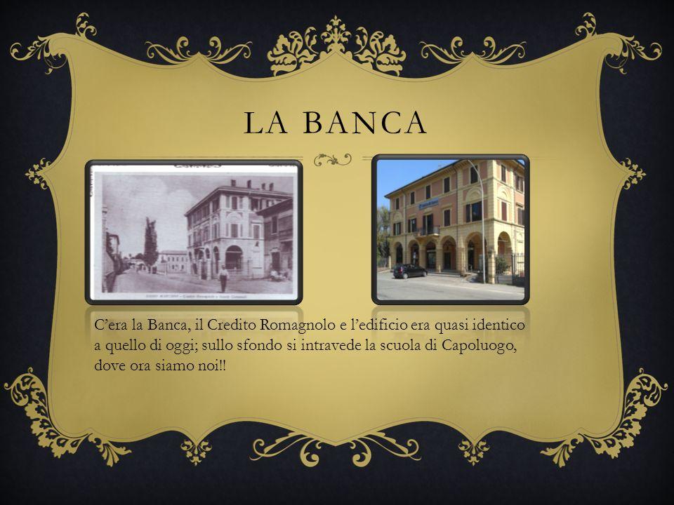 LA BANCA Cera la Banca, il Credito Romagnolo e ledificio era quasi identico a quello di oggi; sullo sfondo si intravede la scuola di Capoluogo, dove ora siamo noi!!