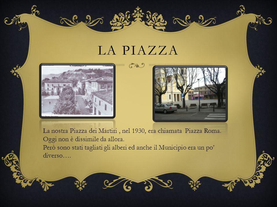 LA PIAZZA La nostra Piazza dei Martiri, nel 1930, era chiamata Piazza Roma.