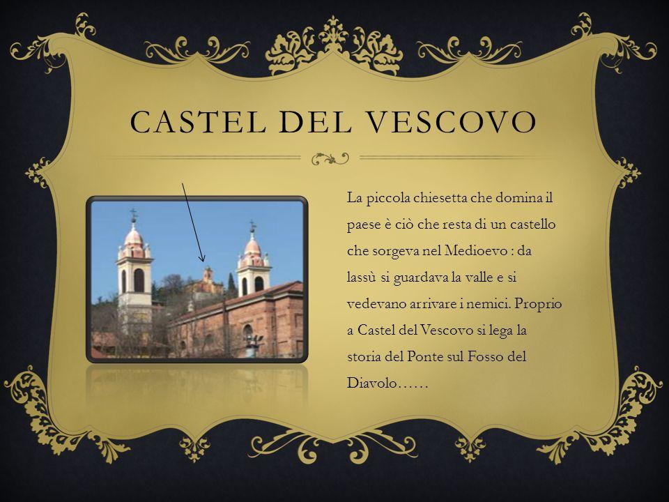 CASTEL DEL VESCOVO La piccola chiesetta che domina il paese è ciò che resta di un castello che sorgeva nel Medioevo : da lassù si guardava la valle e si vedevano arrivare i nemici.