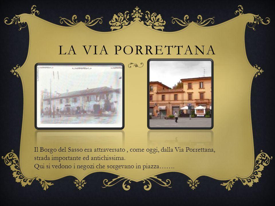 LA VIA PORRETTANA Il Borgo del Sasso era attraversato, come oggi, dalla Via Porrettana, strada importante ed antichissima.