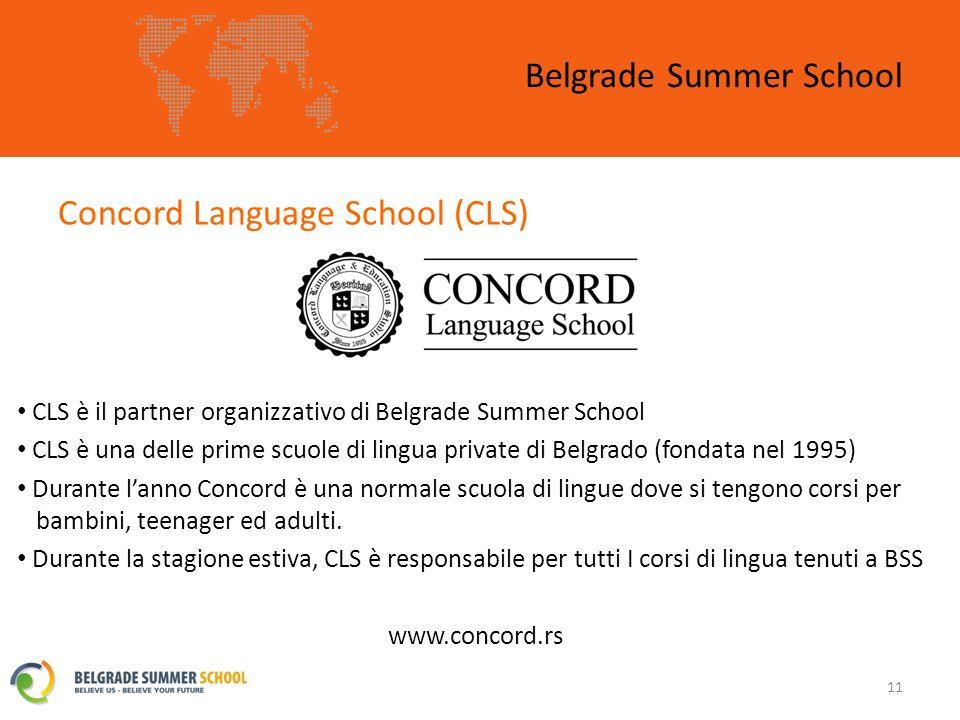 Concord Language School (CLS) Belgrade Summer School 11 CLS è il partner organizzativo di Belgrade Summer School CLS è una delle prime scuole di lingua private di Belgrado (fondata nel 1995) Durante lanno Concord è una normale scuola di lingue dove si tengono corsi per bambini, teenager ed adulti.