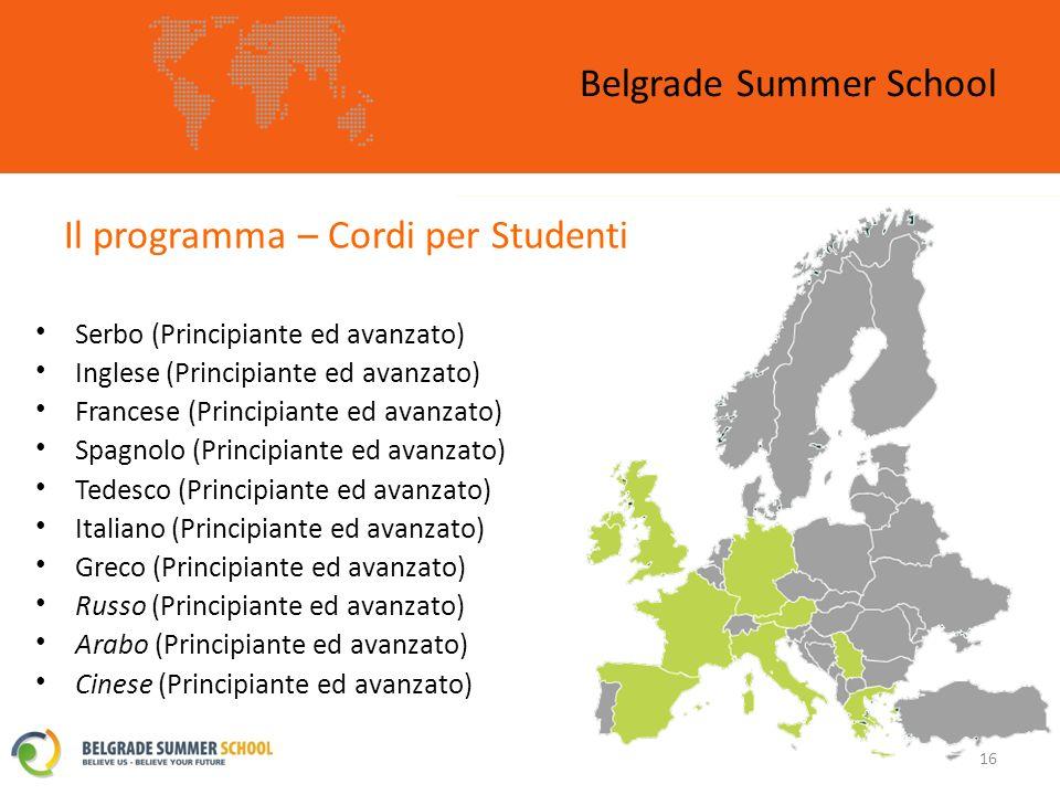 Il programma – Cordi per Studenti Belgrade Summer School 16 Serbo (Principiante ed avanzato) Inglese (Principiante ed avanzato) Francese (Principiante ed avanzato) Spagnolo (Principiante ed avanzato) Tedesco (Principiante ed avanzato) Italiano (Principiante ed avanzato) Greco (Principiante ed avanzato) Russo (Principiante ed avanzato) Arabo (Principiante ed avanzato) Cinese (Principiante ed avanzato)