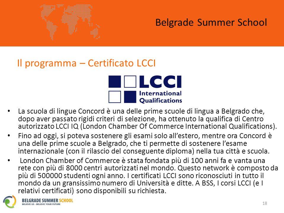 Il programma – Certificato LCCI Belgrade Summer School 18 La scuola di lingue Concord è una delle prime scuole di lingua a Belgrado che, dopo aver passato rigidi criteri di selezione, ha ottenuto la qualifica di Centro autorizzato LCCI IQ (London Chamber Of Commerce International Qualifications).