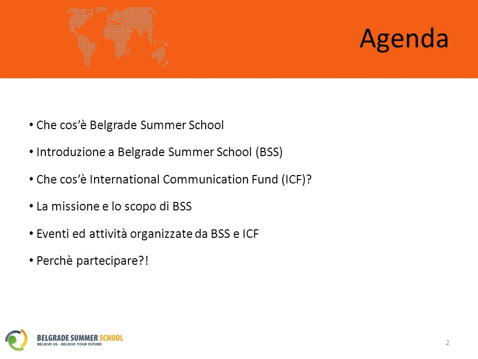 La missione e lo scopo di BSS Belgrade Summer School 13 La visione di BSS è di diventare Levento educativo, culturale e sociale più rinnomato e riconosciuto in estate.