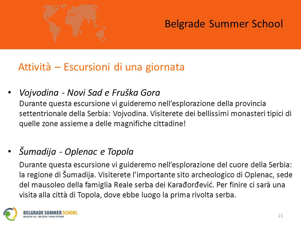 Attività – Escursioni di una giornata Belgrade Summer School 21 Vojvodina - Novi Sad e Fruška Gora Durante questa escursione vi guideremo nellesplorazione della provincia settentrionale della Serbia: Vojvodina.