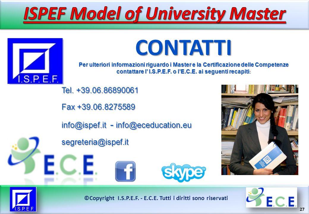 27 ©Copyright I.S.P.E.F. - E.C.E. Tutti i diritti sono riservati CONTATTI Per ulteriori informazioni riguardo i Master e la Certificazione delle Compe