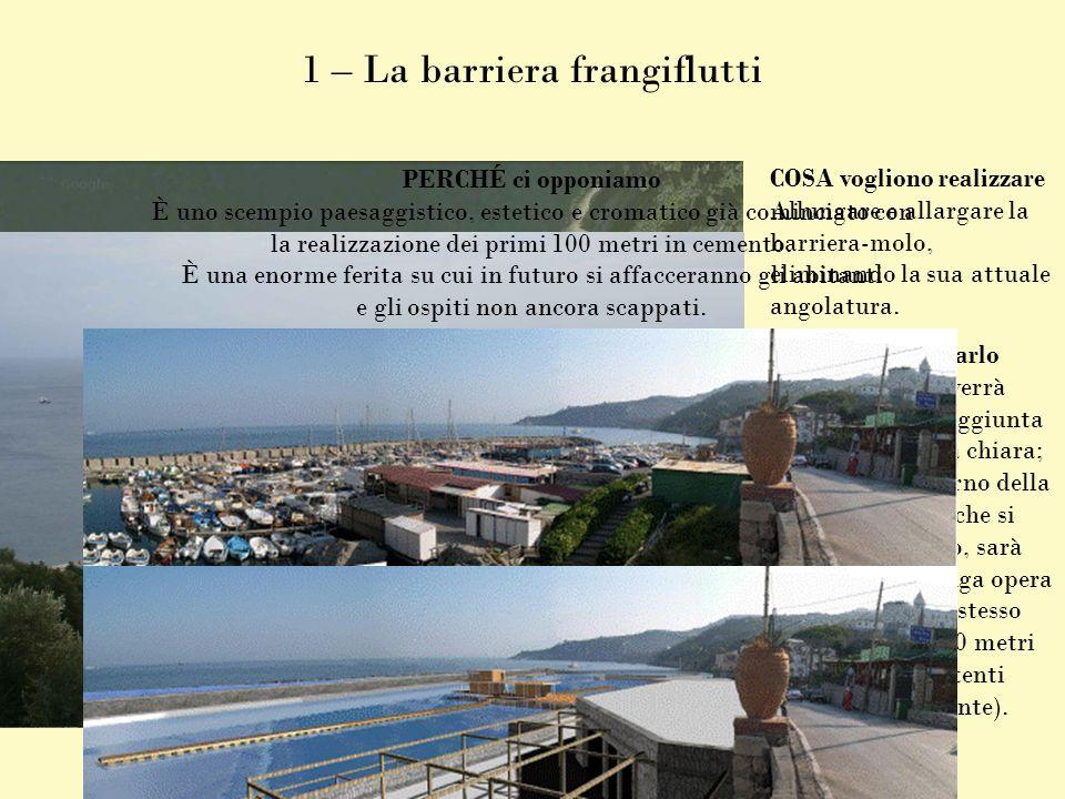 1 – La barriera frangiflutti COSA vogliono realizzare Allungare e allargare la barriera-molo, eliminando la sua attuale angolatura. COME vogliono farl