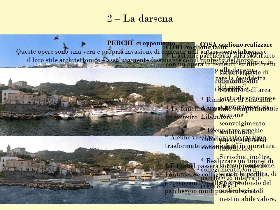 2 – La darsena COSA vogliono realizzare * Costruire un doppio livello per locali vari e, in mezzo alla darsena, innalzare la cosiddetta casa del mare.