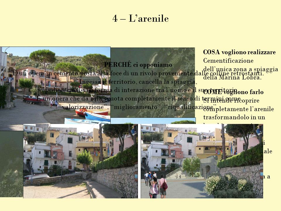 5 – Il litorale Chiaia COSA vogliono realizzare * Rinnovare il cosiddetto Miglio blu nel tratto che va dal borgo della Lobra alla riviera di San Montano.