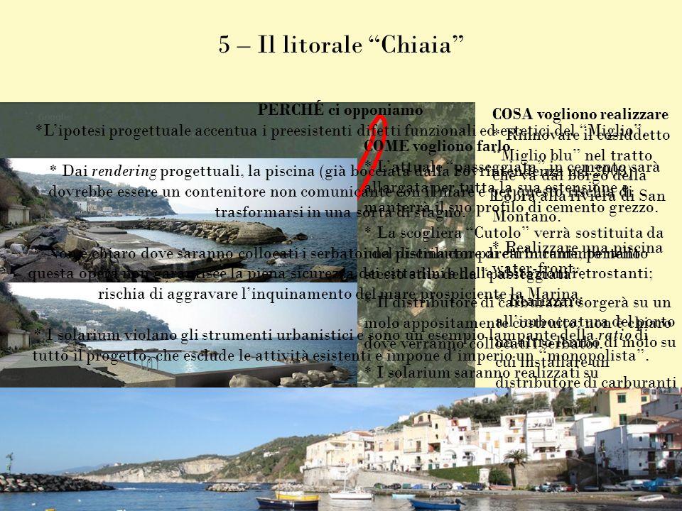 5 – Il litorale Chiaia COSA vogliono realizzare * Rinnovare il cosiddetto Miglio blu nel tratto che va dal borgo della Lobra alla riviera di San Monta