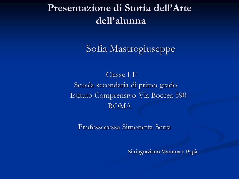 Presentazione di Storia dellArte dellalunna Sofia Mastrogiuseppe Classe I F Classe I F Scuola secondaria di primo grado Scuola secondaria di primo gra