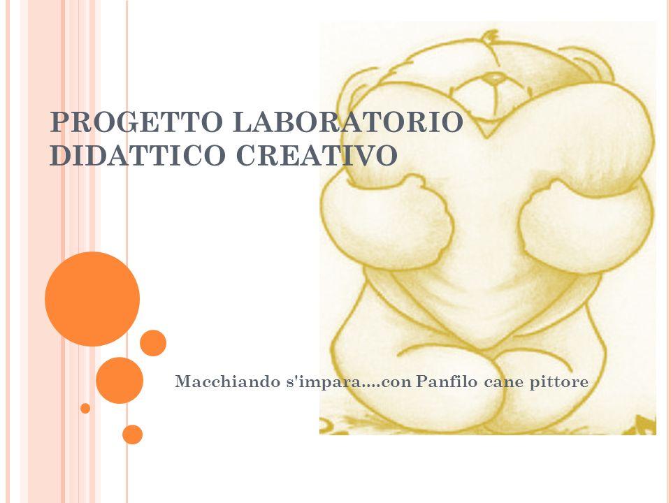 PROGETTO LABORATORIO DIDATTICO CREATIVO Macchiando s'impara....con Panfilo cane pittore