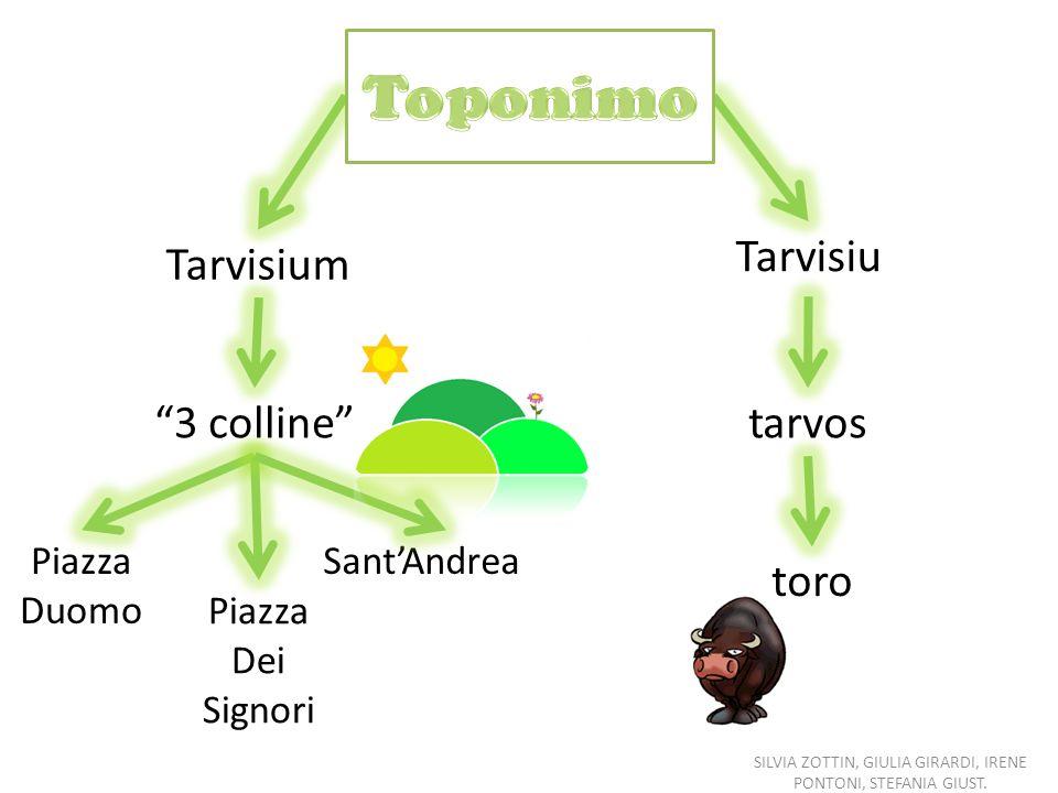Tarvisium 3 colline Piazza Duomo Piazza Dei Signori SantAndrea Tarvisiu tarvos toro SILVIA ZOTTIN, GIULIA GIRARDI, IRENE PONTONI, STEFANIA GIUST.