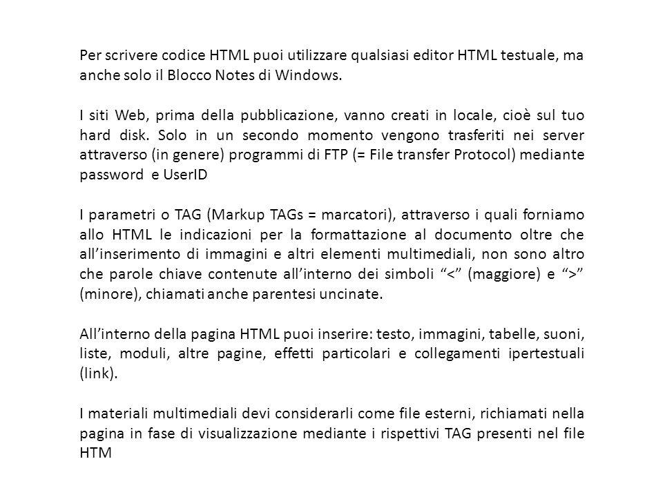 Per scrivere codice HTML puoi utilizzare qualsiasi editor HTML testuale, ma anche solo il Blocco Notes di Windows.