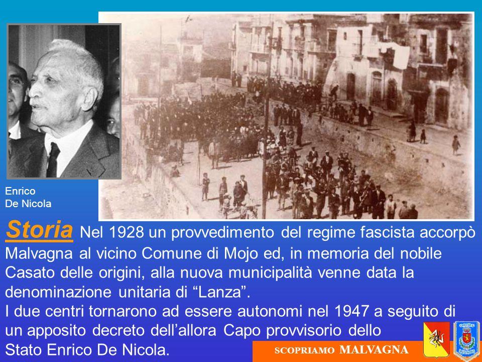 Storia Nel 1928 un provvedimento del regime fascista accorpò Malvagna al vicino Comune di Mojo ed, in memoria del nobile Casato delle origini, alla nu