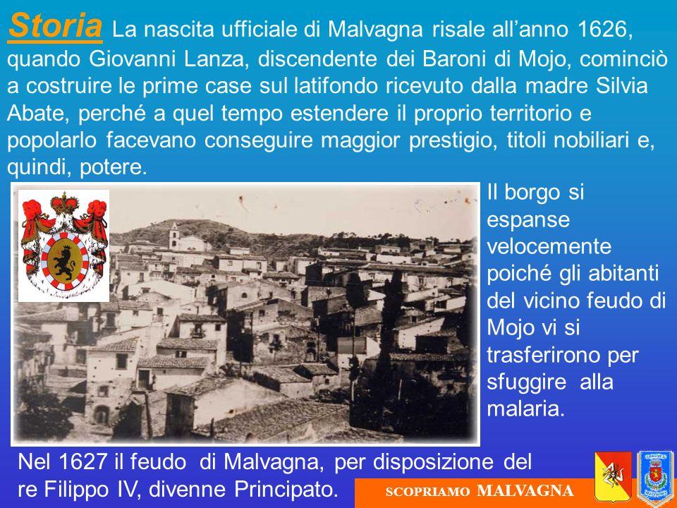 Storia La nascita ufficiale di Malvagna risale allanno 1626, quando Giovanni Lanza, discendente dei Baroni di Mojo, cominciò a costruire le prime case
