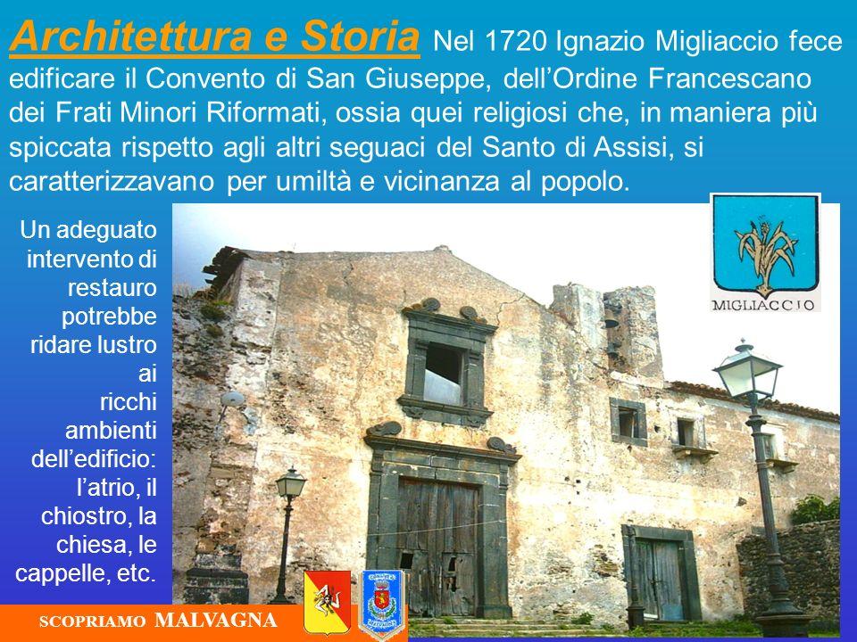 Architettura e Storia Nel 1720 Ignazio Migliaccio fece edificare il Convento di San Giuseppe, dellOrdine Francescano dei Frati Minori Riformati, ossia