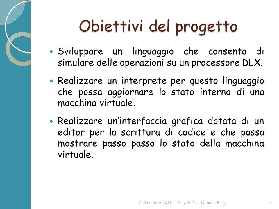 Obiettivi del progetto Sviluppare un linguaggio che consenta di simulare delle operazioni su un processore DLX.