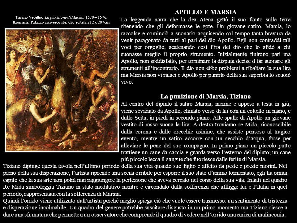 Tiziano Vecellio, La punizione di Marsia, 1570 – 1576, Kromeriz, Palazzo arcivescovile, olio su tela 212 x 207cm APOLLO E MARSIA La leggenda narra che