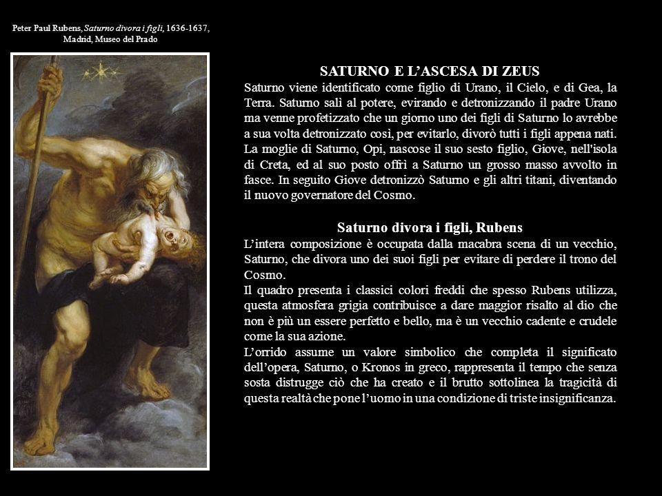 Peter Paul Rubens, Saturno divora i figli, 1636-1637, Madrid, Museo del Prado SATURNO E LASCESA DI ZEUS Saturno viene identificato come figlio di Uran