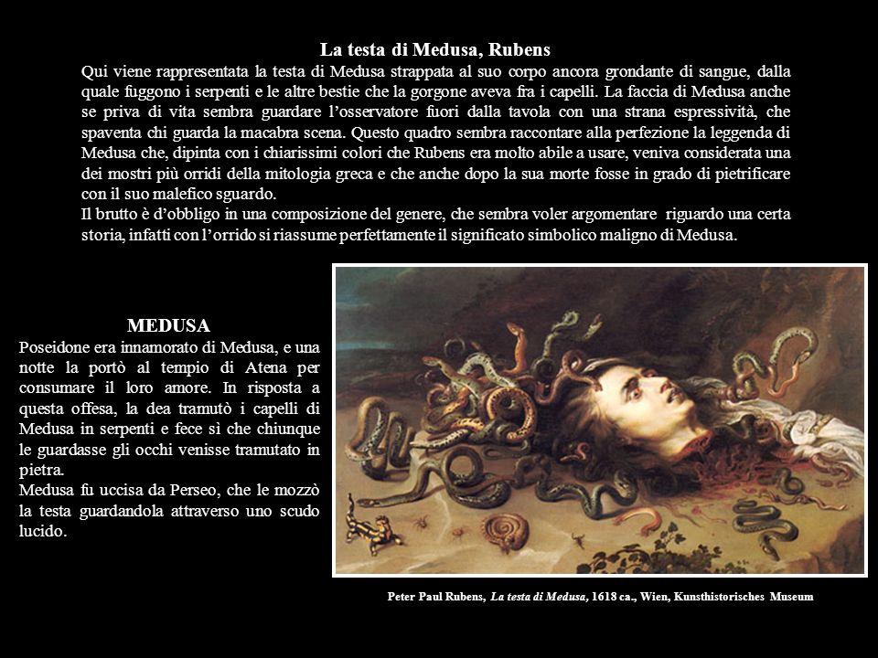 Peter Paul Rubens, La testa di Medusa, 1618 ca., Wien, Kunsthistorisches Museum MEDUSA Poseidone era innamorato di Medusa, e una notte la portò al tem
