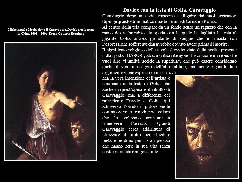 Michelangelo Merisi detto il Caravaggio, Davide con la testa di Golia, 1605 – 1606, Roma Galleria Borghese Davide con la testa di Golia, Caravaggio Ca