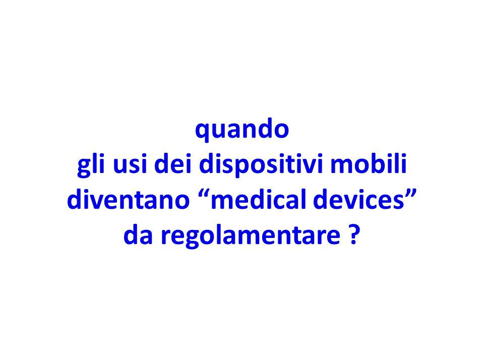 quando gli usi dei dispositivi mobili diventano medical devices da regolamentare ?