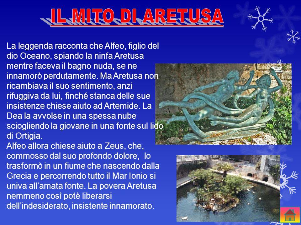 Aretusa, figlia di Nereo e di Doride, amica della dea Diana, fu trasformata da questultima in una fonte di acqua dolce che sgorga lungo la riva bagnat