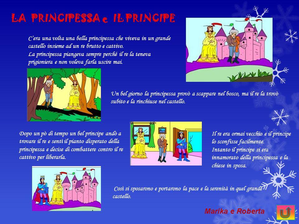 LA PRINCIPESSA e IL PRINCIPE Cera una volta una bella principessa che viveva in un grande castello insieme ad un re brutto e cattivo.