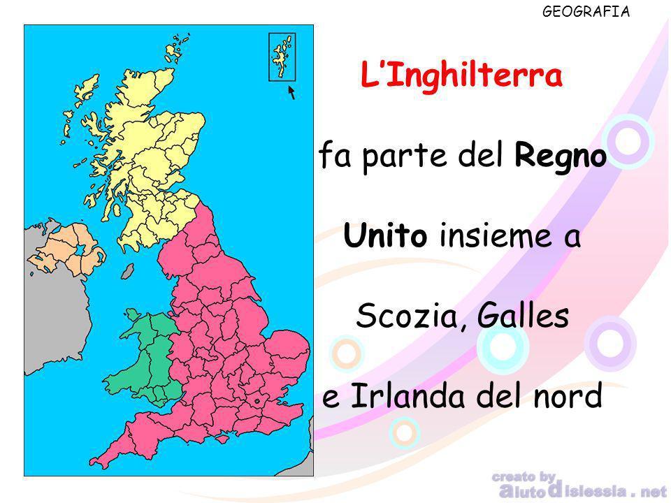 GEOGRAFIA LInghilterra fa parte del Regno Unito insieme a Scozia, Galles e Irlanda del nord