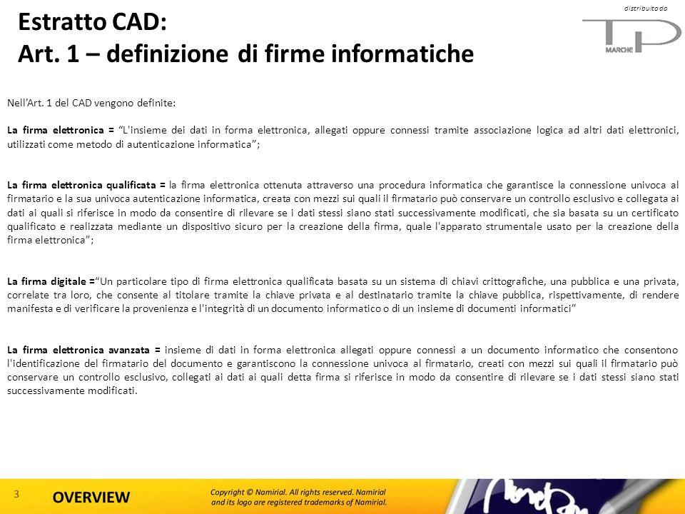 distribuito da Estratto CAD: Art. 1 – definizione di firme informatiche NellArt. 1 del CAD vengono definite: La firma elettronica = L'insieme dei dati